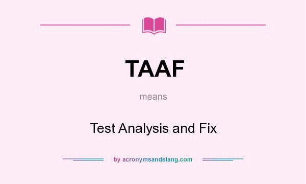 What does TAAF mean? It stands for Test Analysis and Fix