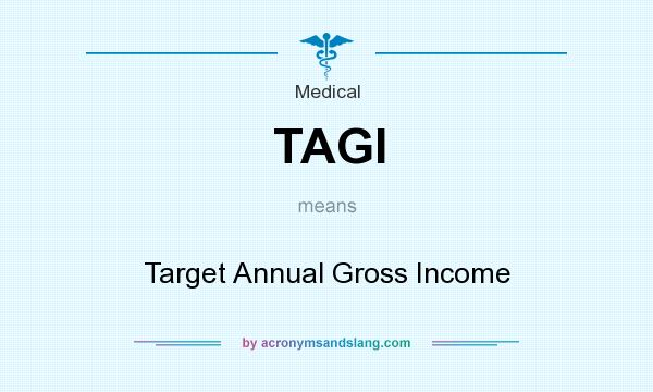 What does TAGI mean? It stands for Target Annual Gross Income