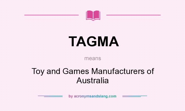 What does TAGMA mean? It stands for Toy and Games Manufacturers of Australia