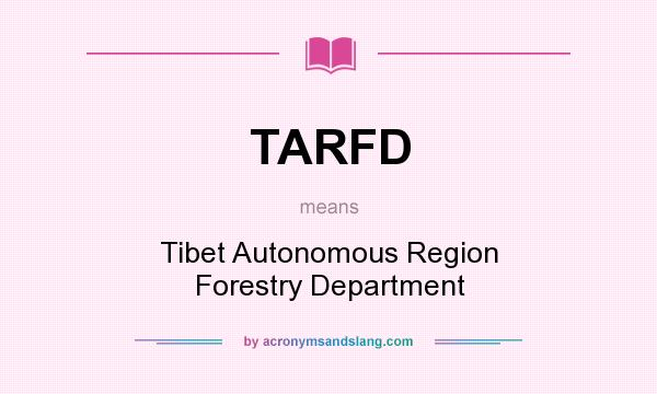 What does TARFD mean? It stands for Tibet Autonomous Region Forestry Department
