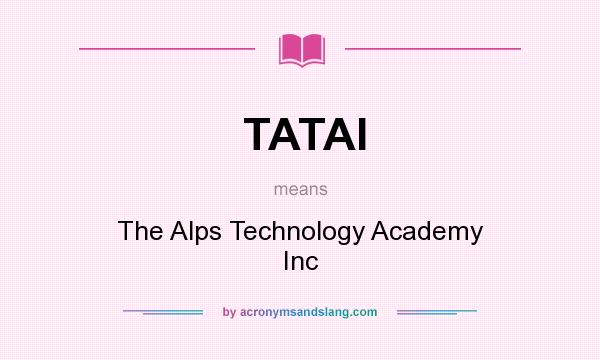 What does TATAI mean? It stands for The Alps Technology Academy Inc