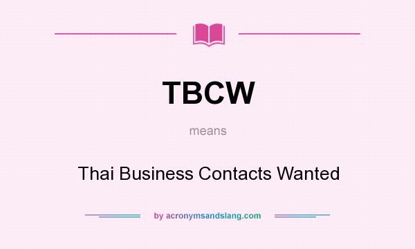 What does TBCW mean? It stands for Thai Business Contacts Wanted