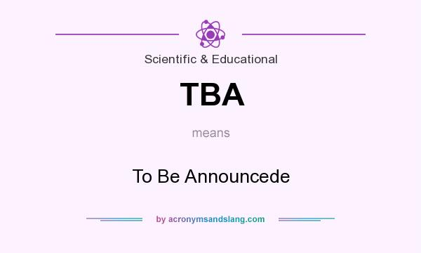 What does TBA mean? It stands for To Be Announcede