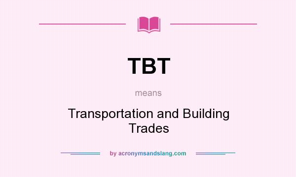 What Does Tbt Mean It Stands For Transportation And Building Trades
