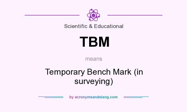 What does TBM mean? It stands for Temporary Bench Mark (in surveying)