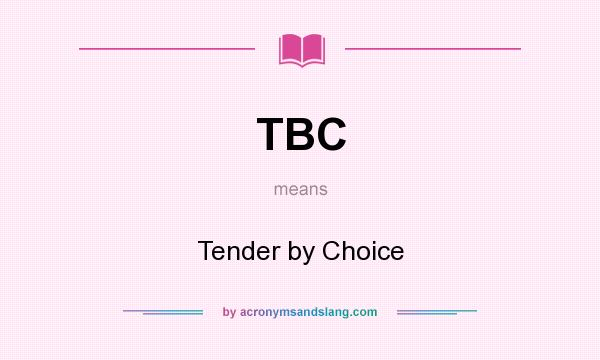 TBC - Tender by Choice in Undefined by AcronymsAndSlang com