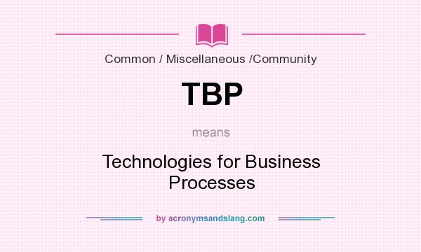 What does TBP mean? It stands for Technologies for Business Processes