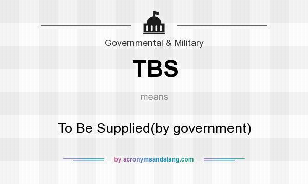 What does TBS mean? It stands for To Be Supplied(by government)