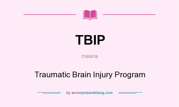 What does TBIP mean? It stands for Traumatic Brain Injury Program