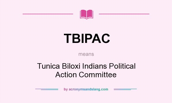 What does TBIPAC mean? It stands for Tunica Biloxi Indians Political Action Committee