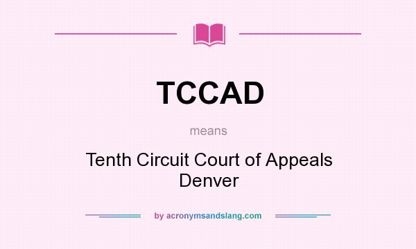 What does TCCAD mean? It stands for Tenth Circuit Court of Appeals Denver
