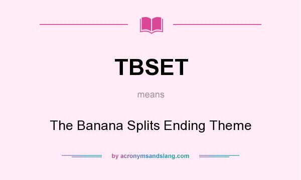 What does TBSET mean? It stands for The Banana Splits Ending Theme