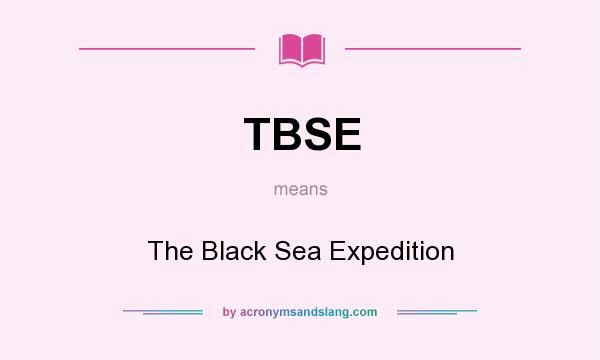What does TBSE mean? It stands for The Black Sea Expedition