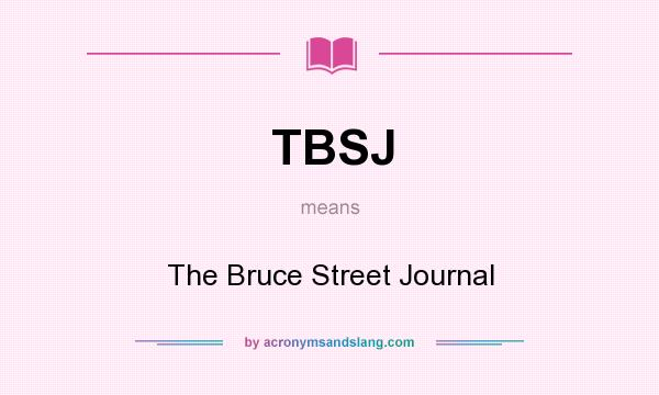What does TBSJ mean? It stands for The Bruce Street Journal