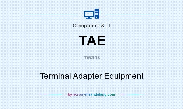 What does TAE mean? It stands for Terminal Adapter Equipment