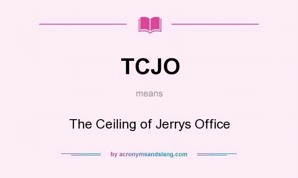 What does TCJO mean? It stands for The Ceiling of Jerrys Office