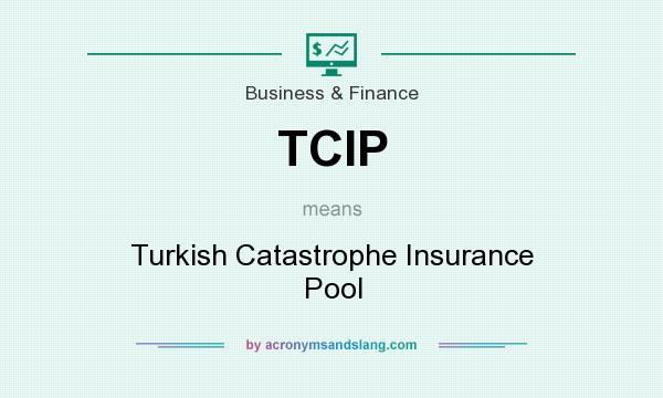 What does TCIP mean? It stands for Turkish Catastrophe Insurance Pool