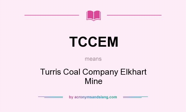 What does TCCEM mean? It stands for Turris Coal Company Elkhart Mine