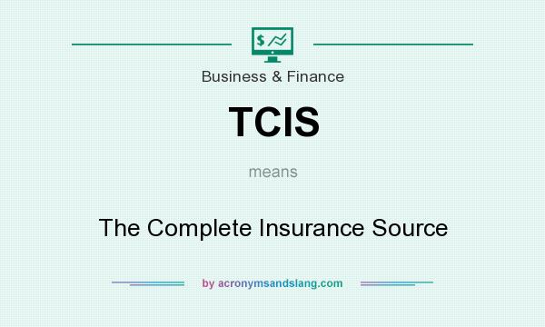 What does TCIS mean? It stands for The Complete Insurance Source