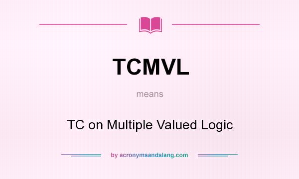 What does TCMVL mean? It stands for TC on Multiple Valued Logic