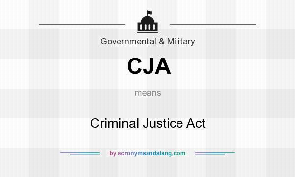 What does CJA mean? It stands for Criminal Justice Act