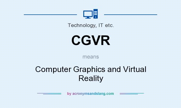 Cgvr computer graphics and virtual reality in technology it etc cgvr computer graphics and virtual reality in technology it etc by acronymsandslang freerunsca Choice Image