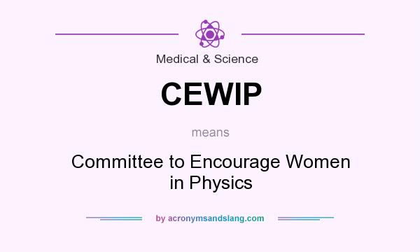 What does CEWIP mean? It stands for Committee to Encourage Women in Physics