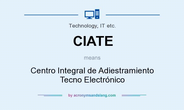 What does CIATE mean? It stands for Centro Integral de Adiestramiento Tecno Electrónico