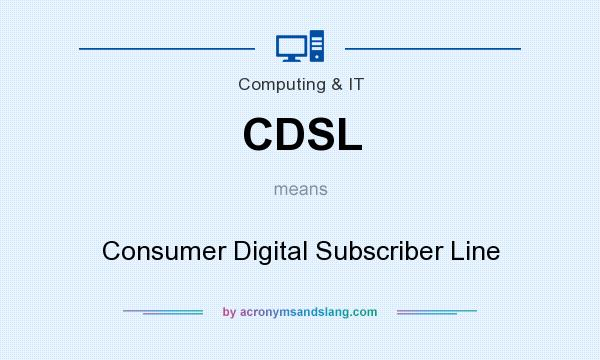 What does CDSL mean? It stands for Consumer Digital Subscriber Line