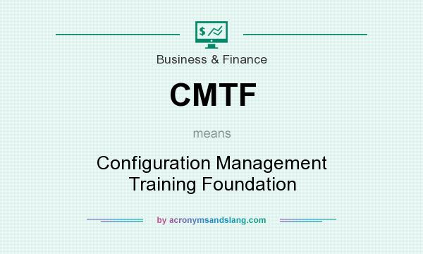 What does CMTF mean? It stands for Configuration Management Training Foundation