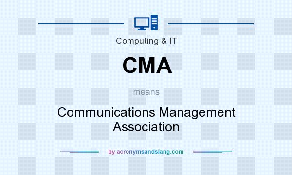 What does CMA mean? It stands for Communications Management Association