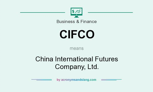 What does CIFCO mean? It stands for China International Futures Company, Ltd.