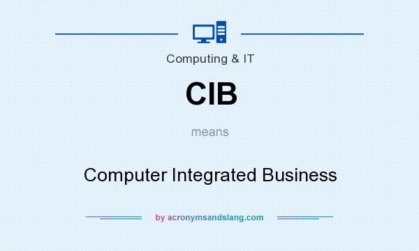 What does CIB mean? It stands for Computer Integrated Business