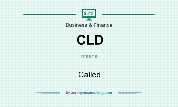 What does CLD mean? It stands for Called