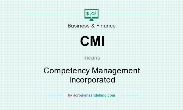 What does CMI mean? It stands for Competency Management Incorporated