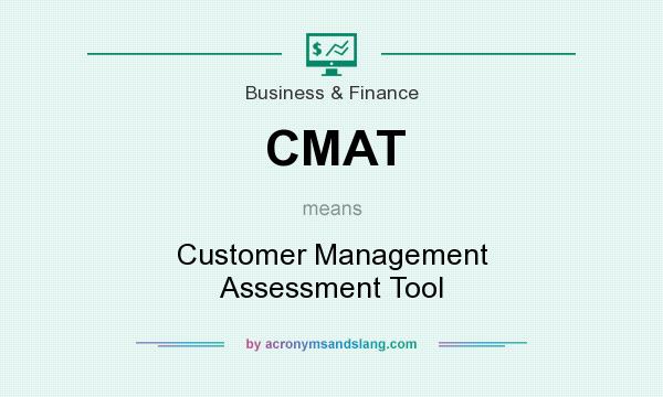 What does CMAT mean? It stands for Customer Management Assessment Tool