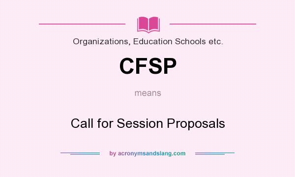 What does CFSP mean? It stands for Call for Session Proposals