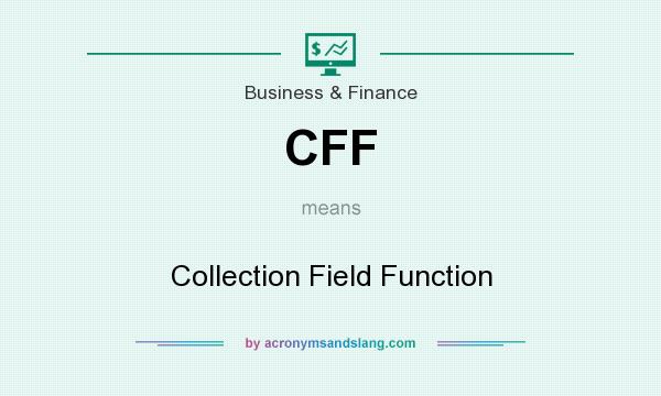 What does CFF mean? It stands for Collection Field Function
