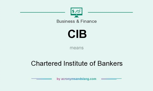 What does CIB mean? It stands for Chartered Institute of Bankers