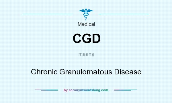 What does CGD mean? It stands for Chronic Granulomatous Disease
