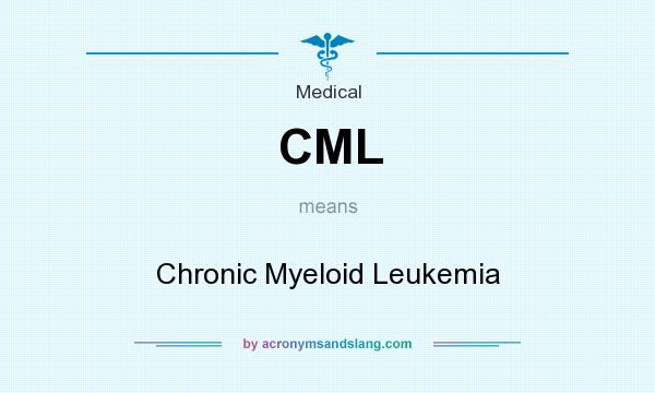 What does CML mean? It stands for Chronic Myeloid Leukemia