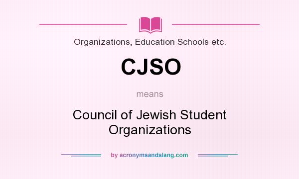What does CJSO mean? It stands for Council of Jewish Student Organizations