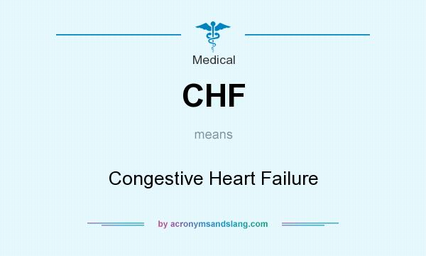 What does CHF mean? It stands for Congestive Heart Failure