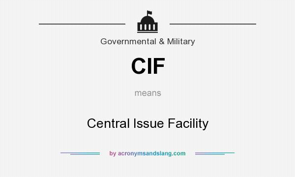 What does CIF mean? It stands for Central Issue Facility