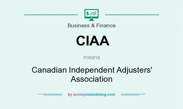 What does CIAA mean? It stands for Canadian Independent Adjusters` Association