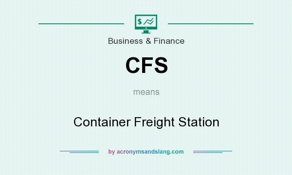 What does CFS mean? It stands for Container Freight Station