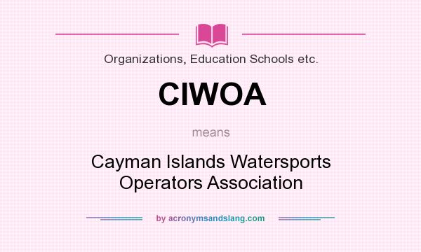 What does CIWOA mean? It stands for Cayman Islands Watersports Operators Association