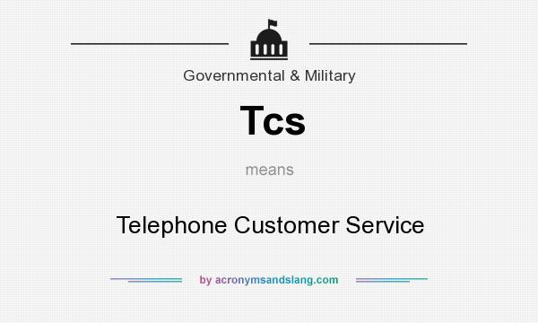 What does Tcs mean? It stands for Telephone Customer Service