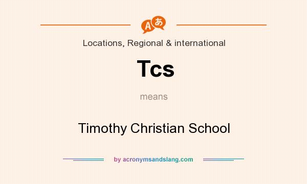 What does Tcs mean? It stands for Timothy Christian School