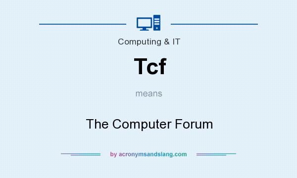 What does Tcf mean? It stands for The Computer Forum